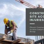 Construction Site Accident Injuries in Phoenix – Lawsuits & Liability