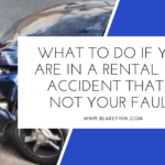 What to Do If You Are In a Rental Car Accident That is Not Your Fault
